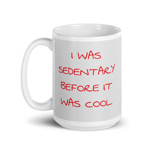 I Was Sedentary Before It Was Cool Mug