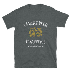 I Make Beer Disappear Dad T-shirt