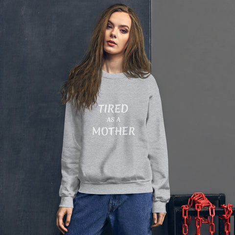 Tired as a Mother Women's Sweatshirt