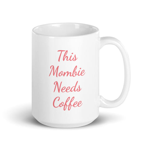 This Mombie Needs Coffee Mug