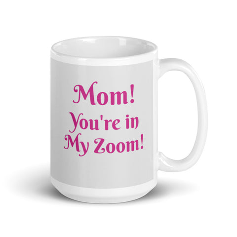 Mom!  You're in My Zoom! Mug