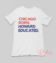 Load image into Gallery viewer, Chicago Born. Howard Educated. Tee