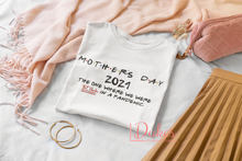 Load image into Gallery viewer, Mother's Day 2021 The One Where We're Still In A Pandemic Tee