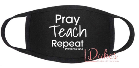 Teach Pray Repeat Face Mask