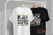 Load image into Gallery viewer, Black Fathers Matter Tee