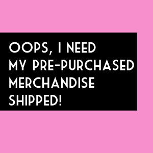 Pre-Purchased Merchandise Shipping