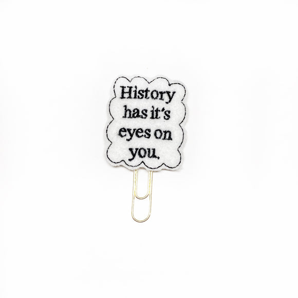 History has it's eyes on you Paper Clip