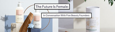 The Future is Female: In Conversation With 5 Beauty Founders