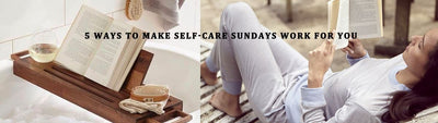 5 Ways To Make Self-Care Sundays Work For You