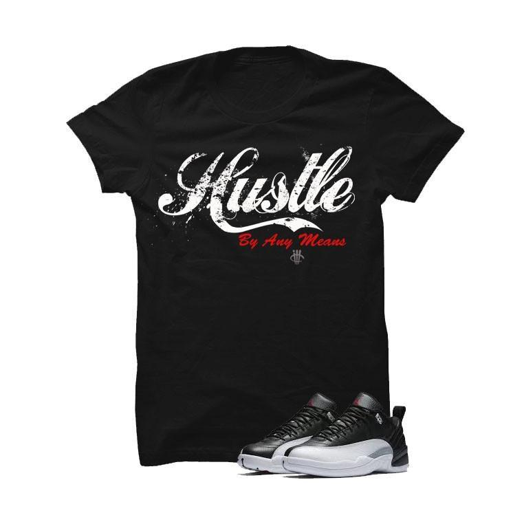 Jordan 12 Low Playoff Black T Shirt (Hustle By Any Means)