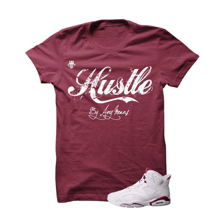 Hustle By Any Means Maroon Jordan 6s Burgundy T Shirt