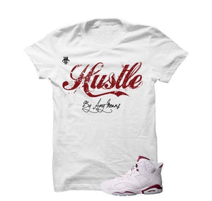 Hustle By Any Means Maroon Jordan 6s White T Shirt