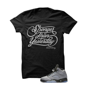 Jordan 5 Wolf Grey Black T Shirt (Stronger Than Yesterday)