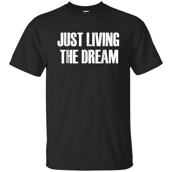 3b4c77998 ... Just Living The Dream Quotes: Inspirational Quote T-shirt