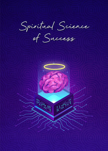 Spiritual Science of Success: Elevate Your Mind Master Your Life