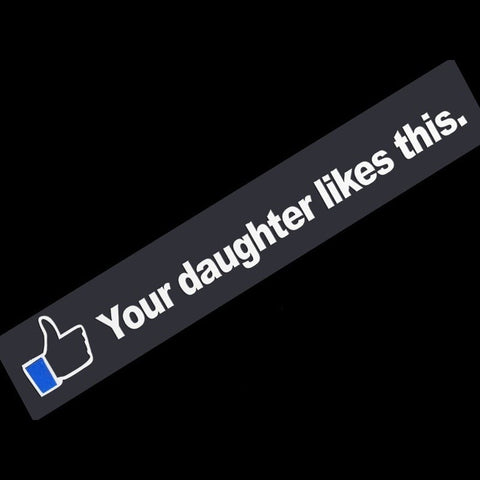 YOUR DAUGHTER LIKES THIS Funny Car/Window/Bumper JDM Vinyl Decal Sticker Decor