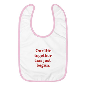 US Print - 100% combed ringspun cotton - Embroidered Baby Bib - with text: Our life together has just begun. - Yunque Store