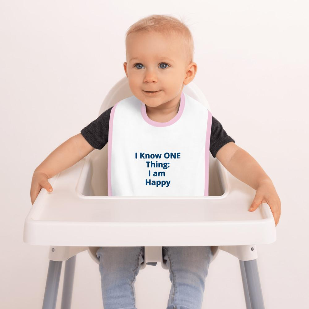 US Print - 100% Cotton - Embroidered Baby Bib - With Embroidered Message: I know ONE thing: I am Happy - Yunque Store