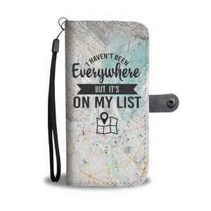 I Haven't Been Everywhere Wallet Phone Case