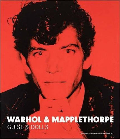 WARHOL AND MAPPLETHORPE: GUISE AND DOLLS