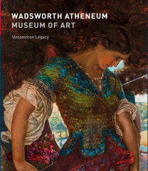 Wadsworth Atheneum Museum Of Art: Uncommon Legacy