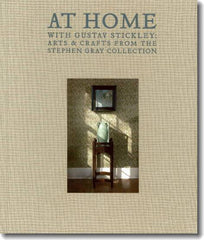 AT HOME WITH GUSTAV STICKLEY: ARTS & CRAFTS FROM THE STEPHEN GRAY COLLECTION