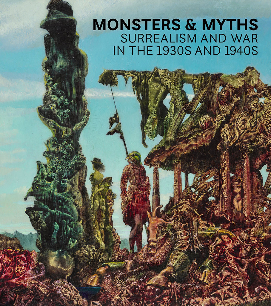 monsters and myths surrealism and war in the 1930s and 1940s