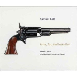 Samuel Colt: Arm, Art, And Invention