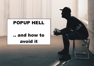 "Popups Galore! Everyone Hates Them - Use Them Wisely and And Avoid ""Popup Hell"" (Here's How)"
