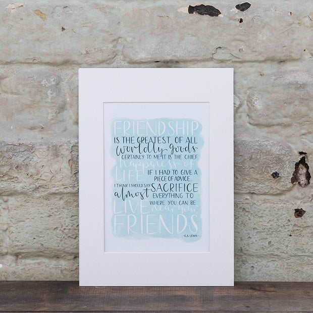 Friendship is the greatest of all worldly goods - Print