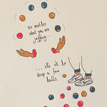 Load image into Gallery viewer, Its Ok to Drop a Few Balls Print | Doing the juggle | Juggle is Real | Little Big Doodles