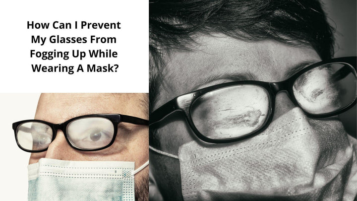 How Can I Prevent My Glasses From Fogging Up While Wearing A Mask
