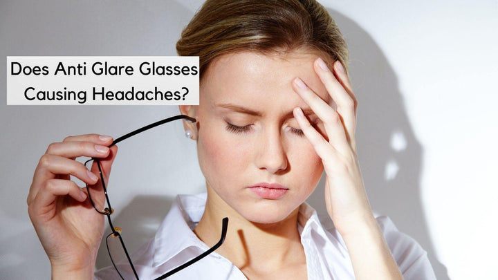 Does Anti Glare Glasses Cause Headaches?