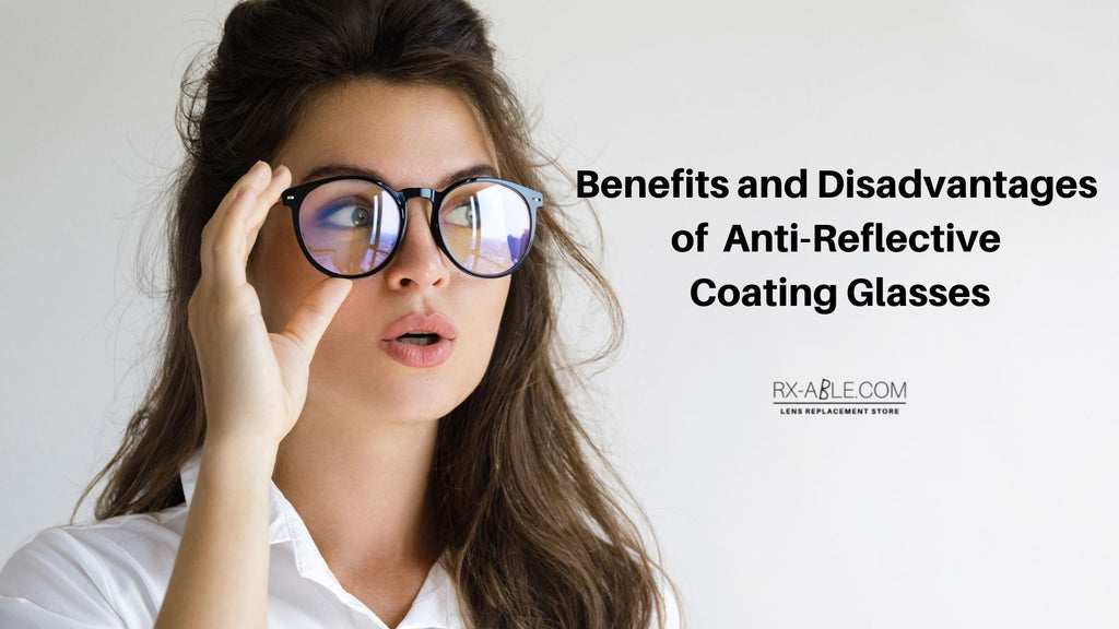 Benefits and Disadvantages of Anti-reflective Coating Glasses
