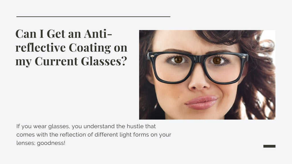 Can I Get an Anti-reflective Coating on my Current Glasses?