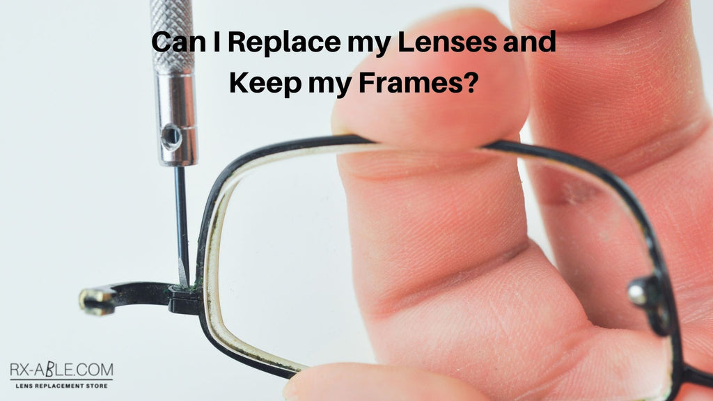Can I Replace my Lenses and Keep my Frames