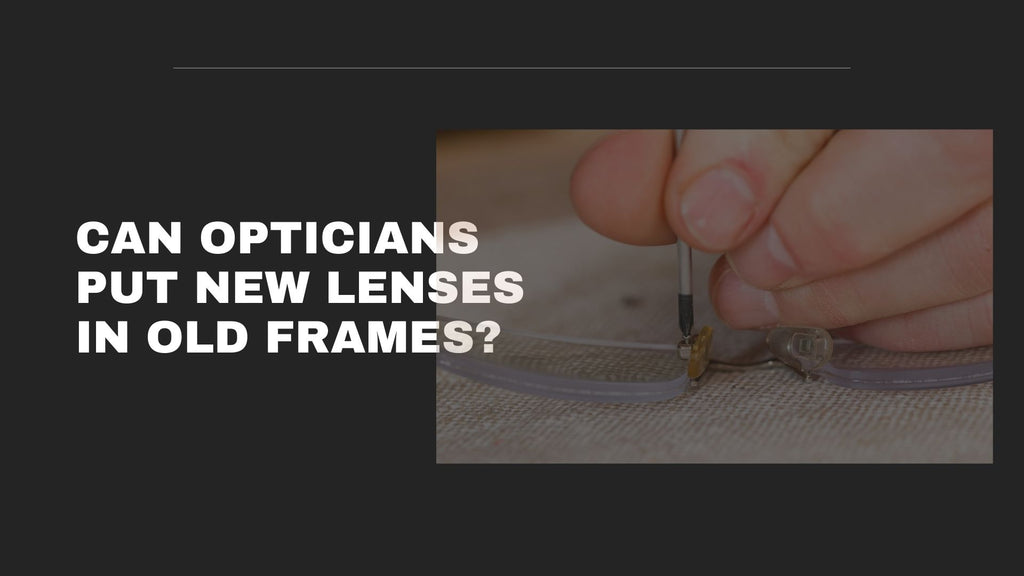 Can Opticians Put New Lenses in Old Frames?