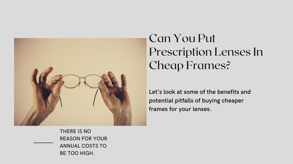 Can You Put Prescription Lenses In Cheap Frames?