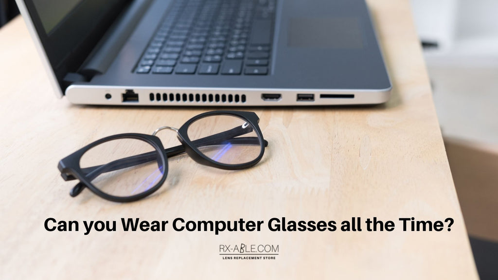 Can you Wear Computer Glasses all the Time