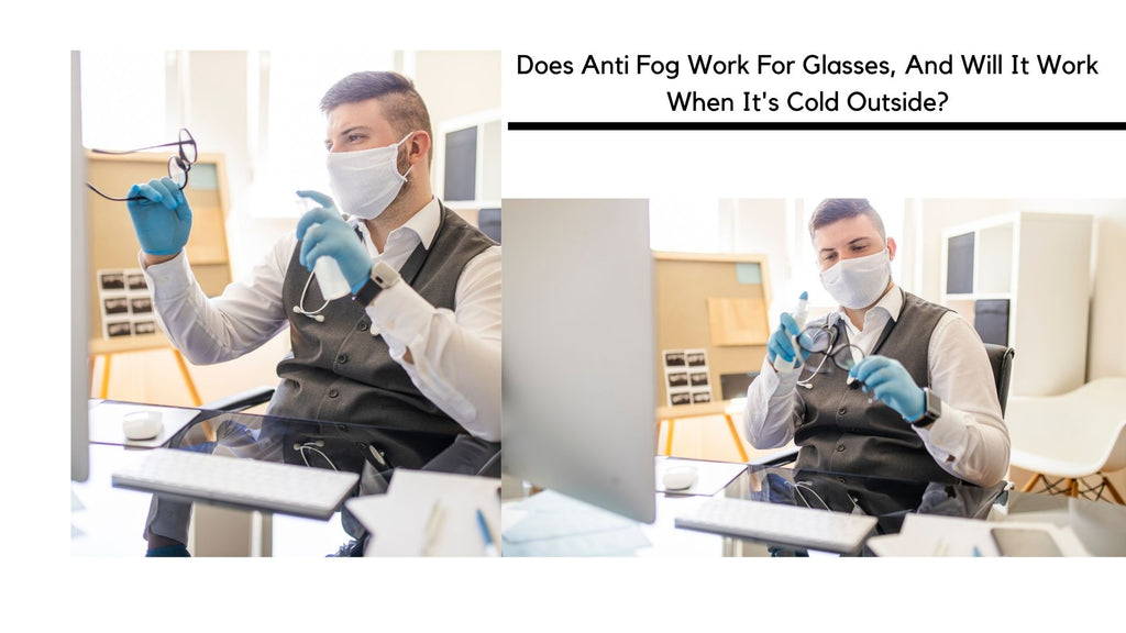 Does Anti Fog Work For Glasses, And Will It Work When It's Cold Outside?