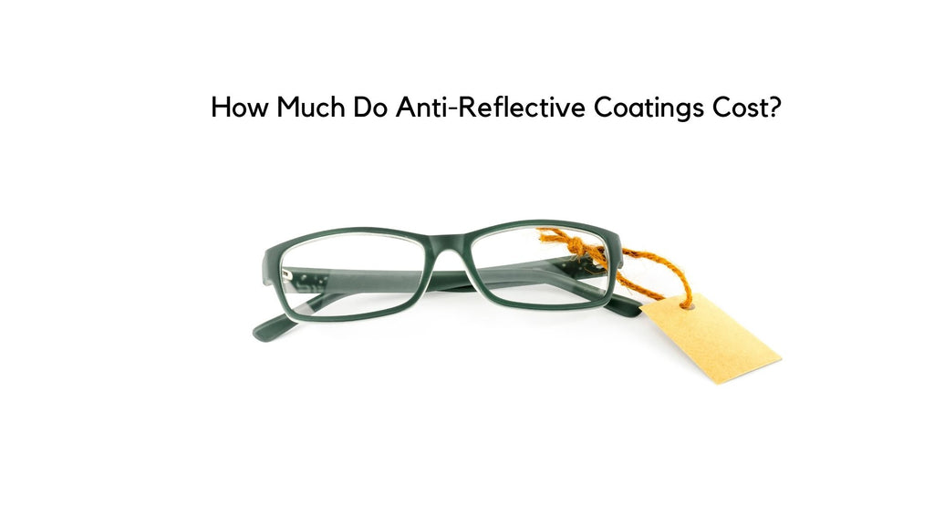 How Much Do Anti-Reflective Coatings Cost?