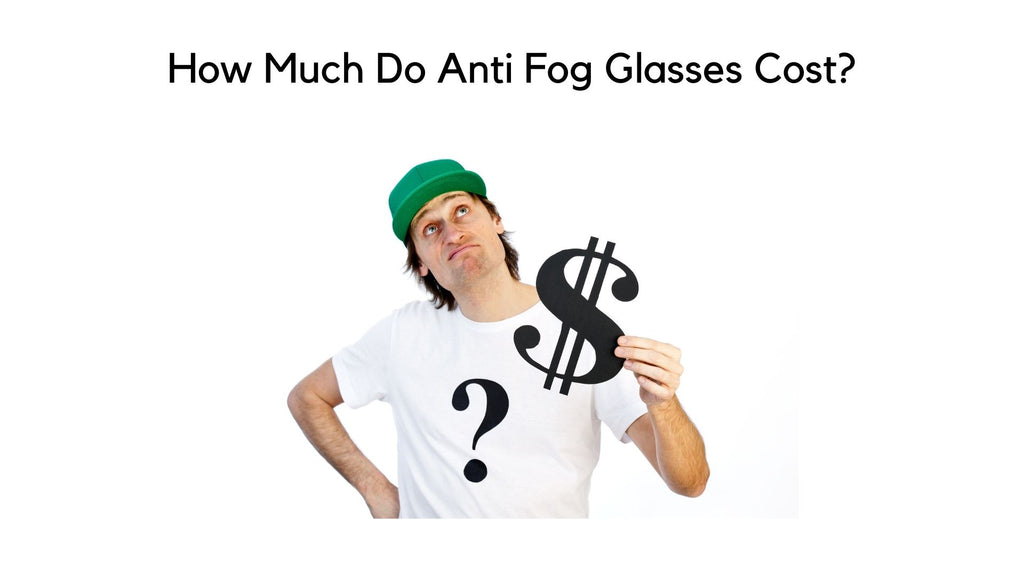 How Much Do Anti Fog Glasses Cost