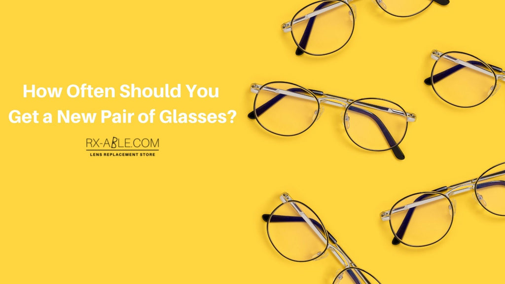 How Often Should You Get a New Pair of Glasses