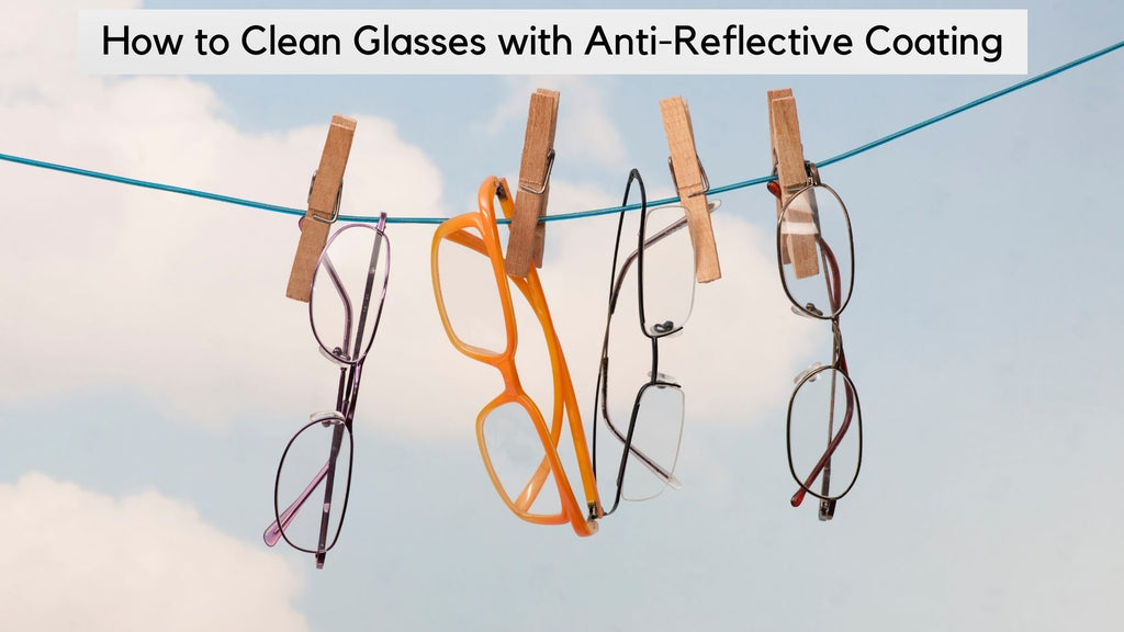 How to Clean Glasses with Anti-Reflective Coating