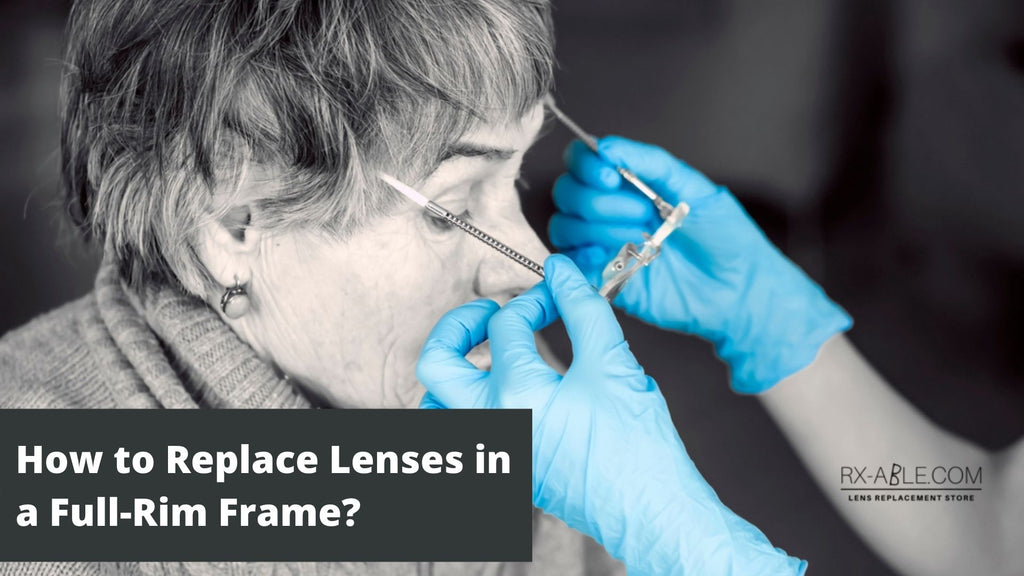 How to Replace Lenses in a Full-Rim Frame
