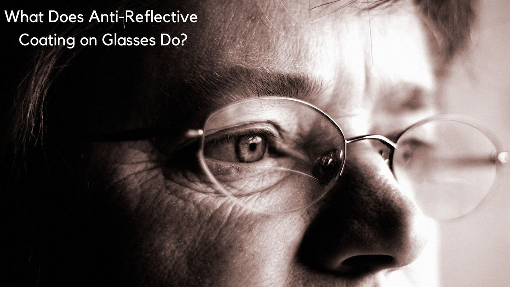 What Does Anti-Reflective Coating on Glasses Do?