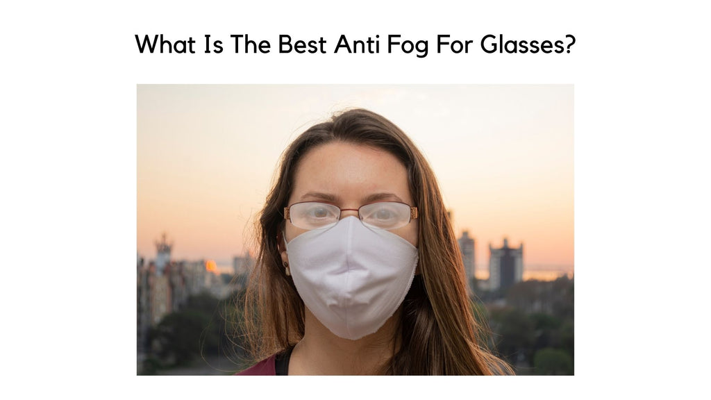 What Is The Best Anti Fog For Glasses