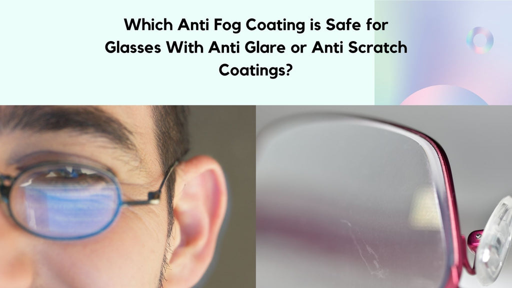 Which Anti Fog Coating is Safe for Glasses With Anti Glare or Anti Scratch Coatings