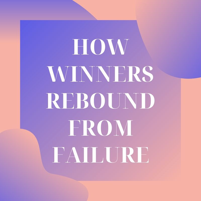How WINNERS Rebound From Failure