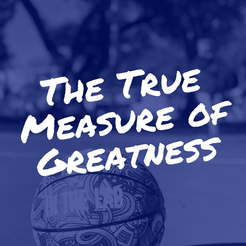 The True Measure of Greatness